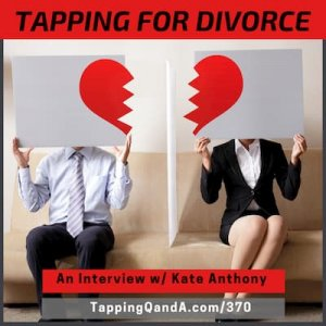 Pod #370: Tapping for Divorce w/ Kate Anthony