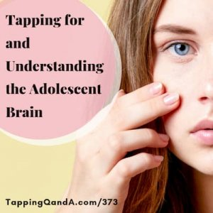 Pod #373: Tapping for the Adolescent Brain w/ Janey Downshire