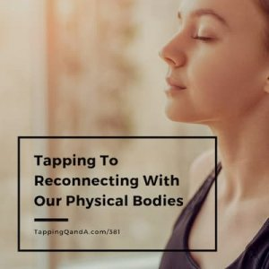 Pod #381:Tapping To Reconnecting With Our Physical Bodies