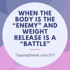 "Pod #377: When The Body Is The ""Enemy"" and Weight Release Is A ""Battle"""