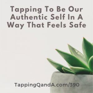 Pod #390: Tapping To Be Our Authentic Self In A Way That Feels Safe