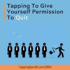 Pod #384: Tapping To Give Yourself Permission To Quit