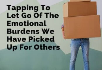 Tapping To Let Go Of The Emotional Burdens We Have Picked Up For Others