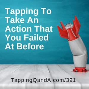 Pod #391: Tapping To Take An Action That You Failed At Before