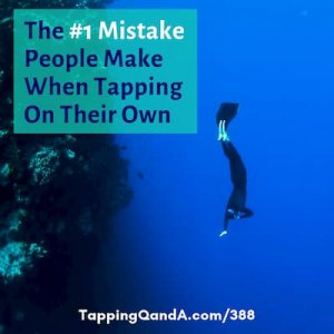 Pod #388: The #1 Mistake People Make When Tapping On Their Own