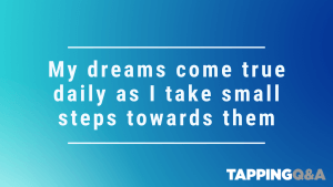 Tapping Challenge: Day 1 – My dreams come true daily as I take small steps towards them