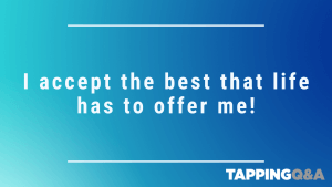 Tapping Challenge: Day 12 – I accept the best that life has to offer me!
