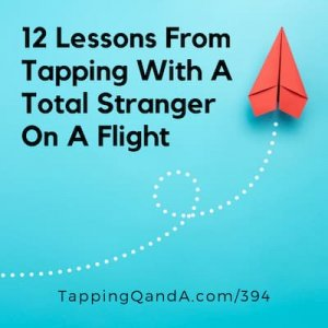 Pod #394: 12 Lessons From Doing EFT With A Total Stranger On A Flight