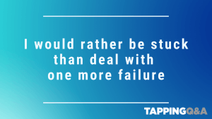Tapping Challenge: Day 2 – I would rather be stuck than deal with one more failure