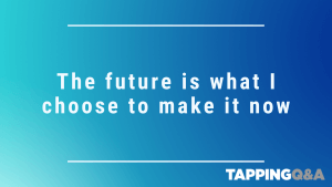 Tapping Challenge: Day 3 – The future is what I choose to make it now