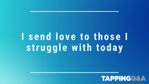 Tapping Challenge: Day 4 – I send love to those I struggle with today