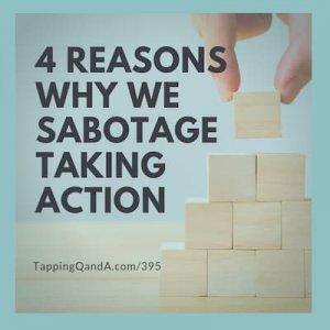 Pod #395: 4 Reasons Why We Sabotage Taking Action