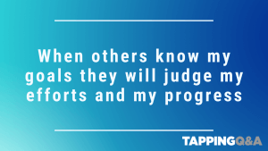 Tapping Challenge: Day 7 – When others know my goals they will judge my efforts and my progress