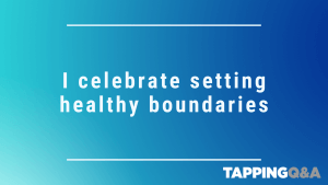 Tapping Challenge: Day 8 – I celebrate setting healthy boundaries