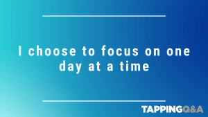 Tapping Challenge: Day 9 – I choose to focus on one day at a time