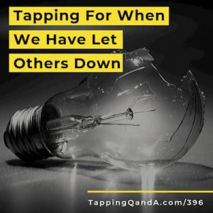Pod #396: Tapping For When We Have Let Others Down