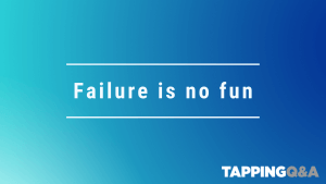 Tapping Challenge: Day 13 – Failure is no fun