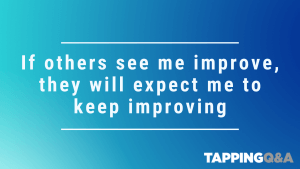 Tapping Challenge: Day 20 – If others see me improve, they will expect me to keep improving