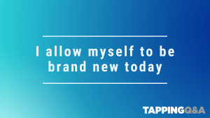 Tapping Challenge: Day 21 – I allow myself to be brand new today