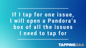 Tapping Challenge: Day 22 – If I tap for one issue, I will open a Pandora's box of all the issues I need to tap for