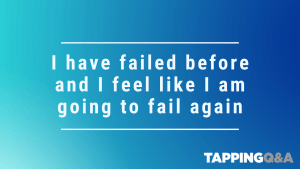 Tapping Challenge: Day 23 – I have failed before and I feel like I am going to fail again