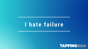 Tapping Challenge: Day 25 – I hate failure