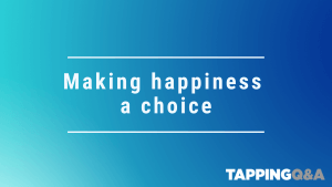 Tapping Challenge: Day 26 – Making Happiness A choice