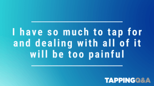 Tapping Challenge: Day 27 – I Have so much to tap for and dealing with all of it will be too painful