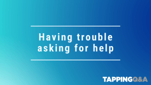 Tapping Challenge: Day 28 – Having trouble asking for help
