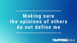 Tapping Challenge: Day 29 – Making sure the opinions of others do not define me