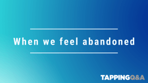 Tapping Challenge: Day 30 – When we feel abandoned