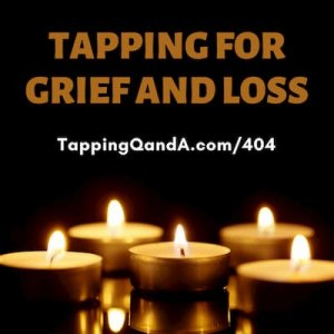Pod #404: Tapping For Grief And Loss