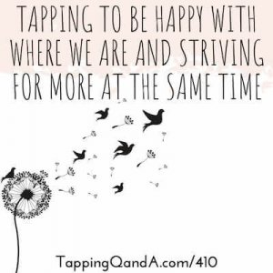 Pod #410: Tapping To Be Happy With Where We Are And Striving For More At The Same Time
